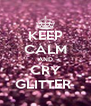 KEEP CALM AND CRY GLITTER  - Personalised Poster A4 size