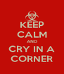 KEEP CALM AND CRY IN A CORNER - Personalised Poster A4 size