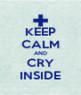 KEEP CALM AND CRY INSIDE - Personalised Poster A4 size