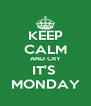 KEEP CALM AND CRY IT'S  MONDAY - Personalised Poster A4 size