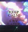 KEEP CALM AND CRY LATER - Personalised Poster A4 size