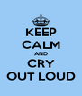 KEEP CALM AND CRY OUT LOUD - Personalised Poster A4 size