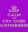 KEEP CALM AND CRY OVER JUSTINBIEBER - Personalised Poster A4 size