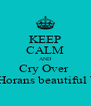 KEEP CALM AND Cry Over  Niall Horans beautiful Voice - Personalised Poster A4 size