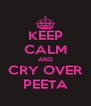 KEEP CALM AND CRY OVER PEETA - Personalised Poster A4 size