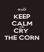 KEEP CALM AND CRY  THE CORN - Personalised Poster A4 size