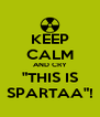 "KEEP CALM AND CRY ""THIS IS SPARTAA""! - Personalised Poster A4 size"