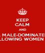 KEEP CALM AND CRY WHEN A MALE-DOMINATED CONGRESS VOTES AGAINST ALLOWING WOMEN TO SERVE.  AGAIN... - Personalised Poster A4 size