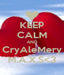KEEP CALM AND CryAleMery M.A.X.S<3 - Personalised Poster A4 size