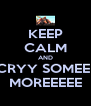 KEEP CALM AND CRYY SOMEE  MOREEEEE - Personalised Poster A4 size