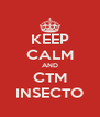 KEEP CALM AND CTM INSECTO - Personalised Poster A4 size