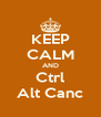 KEEP CALM AND Ctrl Alt Canc - Personalised Poster A4 size