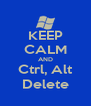 KEEP CALM AND Ctrl, Alt Delete - Personalised Poster A4 size
