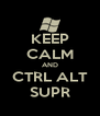 KEEP CALM AND CTRL ALT SUPR - Personalised Poster A4 size