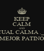 KEEP CALM AND CUAL CALMA ._.' MEJOR PATINO - Personalised Poster A4 size