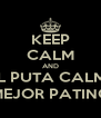 KEEP CALM AND CUAL PUTA CALMA ._.' MEJOR PATINO - Personalised Poster A4 size