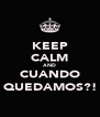 KEEP CALM AND CUANDO QUEDAMOS?! - Personalised Poster A4 size