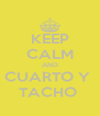 KEEP CALM AND CUARTO Y  TACHO  - Personalised Poster A4 size