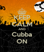 KEEP CALM AND Cubba ON - Personalised Poster A4 size