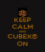 KEEP CALM AND CUBEX® ON - Personalised Poster A4 size