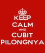 KEEP CALM AND CUBIT PILONGNYA - Personalised Poster A4 size