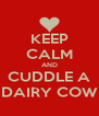 KEEP CALM AND CUDDLE A DAIRY COW - Personalised Poster A4 size