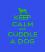 KEEP CALM AND CUDDLE A DOG - Personalised Poster A4 size