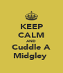 KEEP CALM AND Cuddle A Midgley  - Personalised Poster A4 size