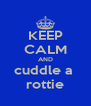 KEEP CALM AND cuddle a  rottie - Personalised Poster A4 size