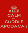 KEEP CALM AND CUDDLE APODACA's - Personalised Poster A4 size