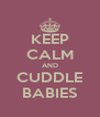 KEEP CALM AND CUDDLE BABIES - Personalised Poster A4 size