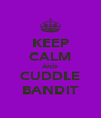 KEEP CALM AND CUDDLE BANDIT - Personalised Poster A4 size