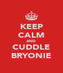 KEEP CALM AND CUDDLE BRYONIE - Personalised Poster A4 size