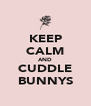 KEEP CALM AND CUDDLE BUNNYS - Personalised Poster A4 size