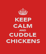 KEEP CALM AND CUDDLE CHICKENS - Personalised Poster A4 size