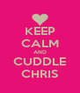 KEEP CALM AND CUDDLE CHRIS - Personalised Poster A4 size