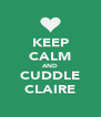 KEEP CALM AND CUDDLE CLAIRE - Personalised Poster A4 size