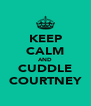 KEEP CALM AND CUDDLE COURTNEY - Personalised Poster A4 size