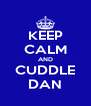 KEEP CALM AND CUDDLE DAN - Personalised Poster A4 size