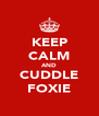 KEEP CALM AND CUDDLE FOXIE - Personalised Poster A4 size