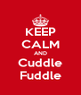 KEEP CALM AND Cuddle Fuddle - Personalised Poster A4 size