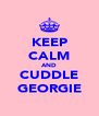 KEEP CALM AND CUDDLE GEORGIE - Personalised Poster A4 size