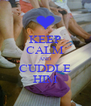 KEEP CALM AND CUDDLE HIM - Personalised Poster A4 size