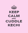 KEEP CALM AND CUDDLE KECHI - Personalised Poster A4 size