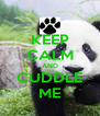 KEEP CALM AND CUDDLE ME - Personalised Poster A4 size