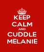 KEEP CALM AND CUDDLE MELANIE - Personalised Poster A4 size