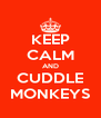KEEP CALM AND CUDDLE MONKEYS - Personalised Poster A4 size