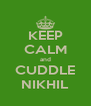 KEEP CALM and CUDDLE NIKHIL - Personalised Poster A4 size