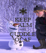 KEEP CALM AND CUDDLE OLAF - Personalised Poster A4 size