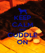 KEEP CALM AND CUDDLE ON - Personalised Poster A4 size